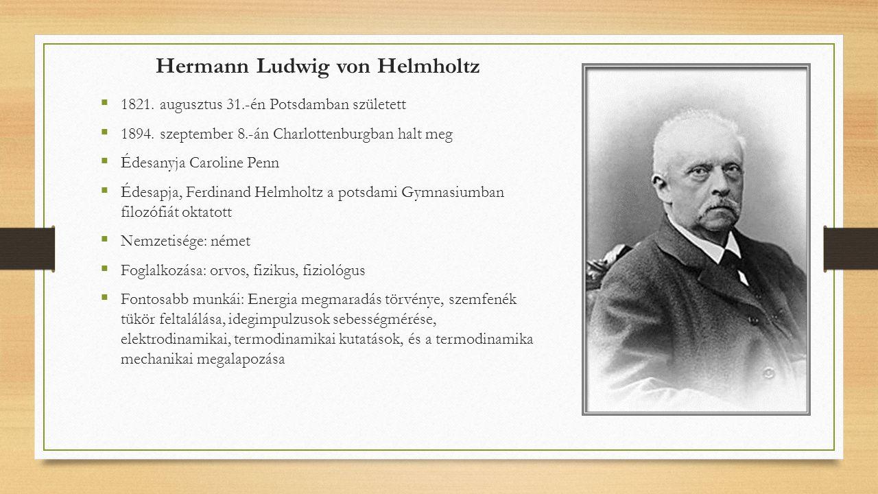 Hermann Ludwig von Helmholtz  1821. augusztus 31.-én Potsdamban született  1894.