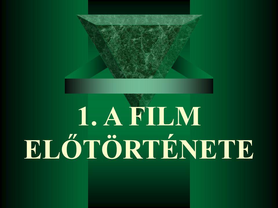 1. A FILM ELŐTÖRTÉNETE