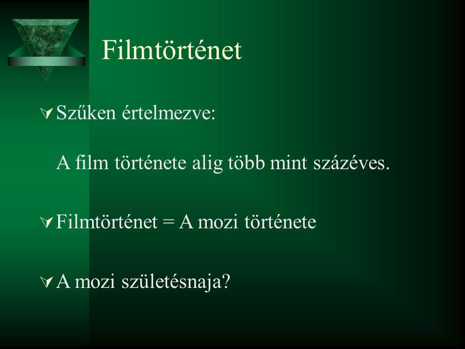 Filmtörténet  Szűken értelmezve: A film története alig több mint százéves.