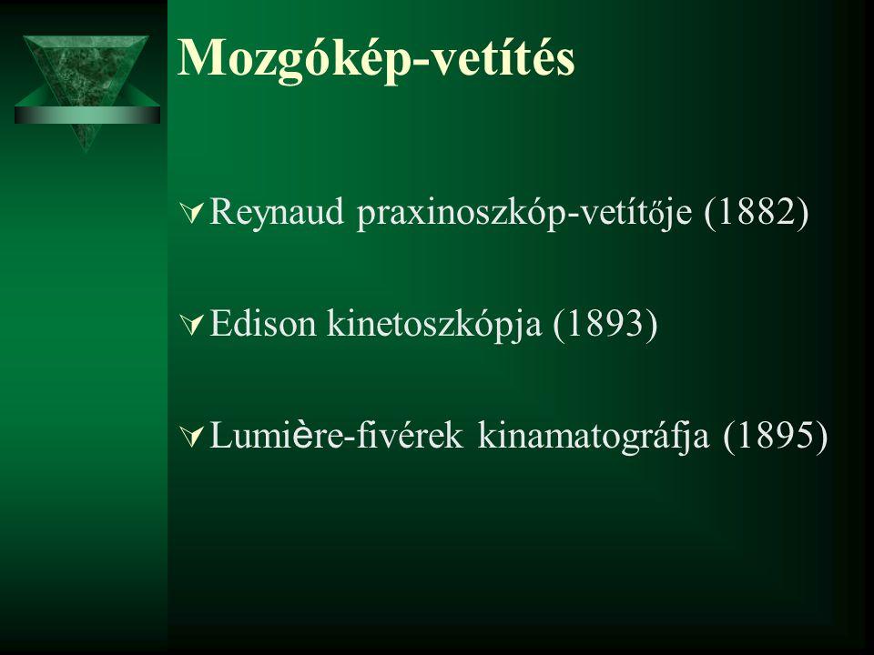 Mozgókép-vetítés  Reynaud praxinoszkóp-vetít ő je (1882)  Edison kinetoszkópja (1893)  Lumi è re-fivérek kinamatográfja (1895)