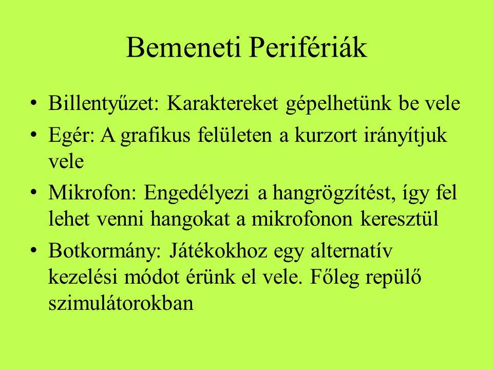 Kimeneti Perifériák Monitor: A legfontosabb kimeneti periféria, A grafikus felületet jeleníti meg vizuálisan Projektor: A monitorra hasonlít, de a projektor egy képet vetít ki egy felületre.