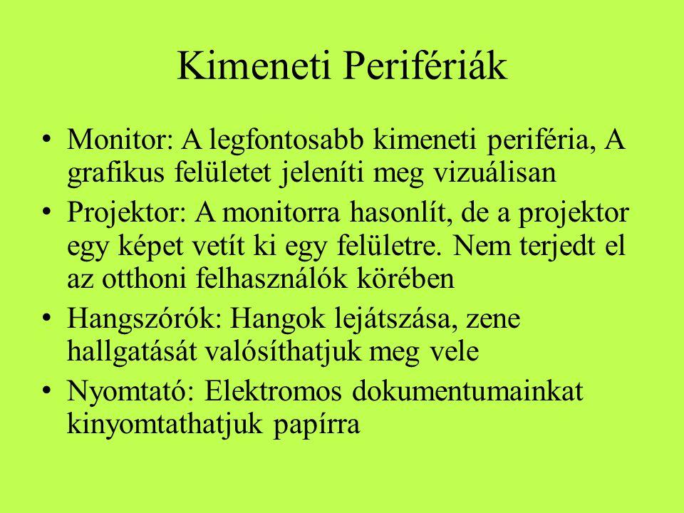 Kimeneti Perifériák Monitor: A legfontosabb kimeneti periféria, A grafikus felületet jeleníti meg vizuálisan Projektor: A monitorra hasonlít, de a pro