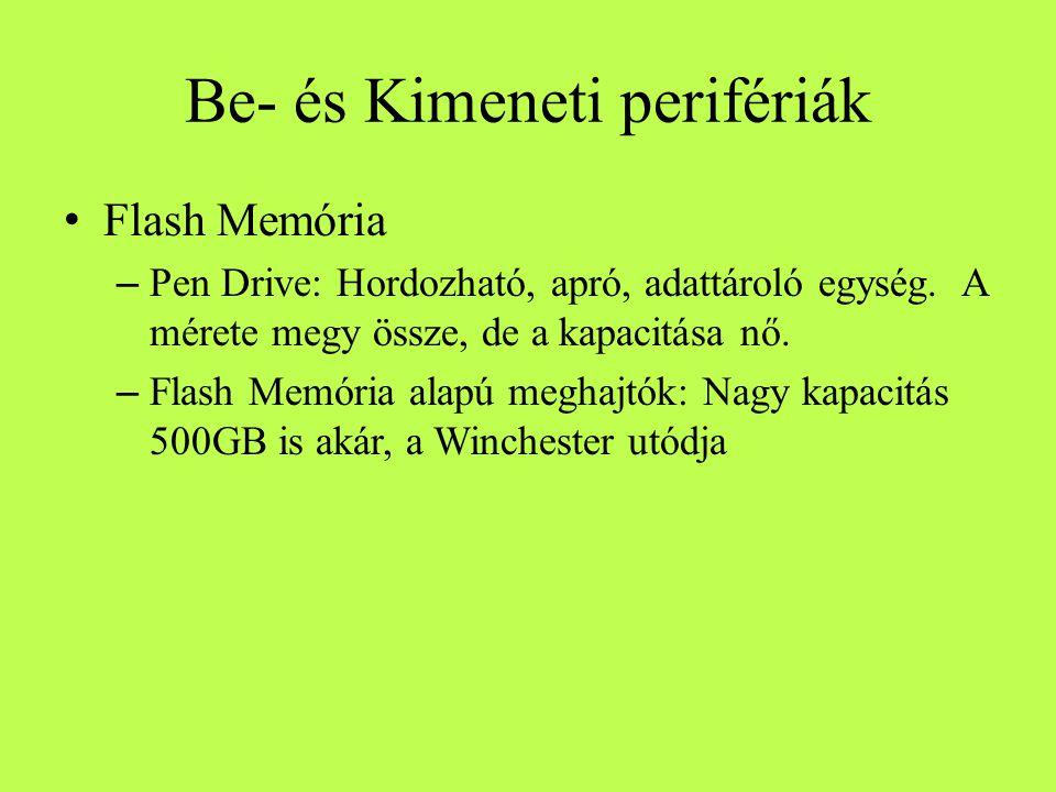 Be- és Kimeneti perifériák Flash Memória – Pen Drive: Hordozható, apró, adattároló egység. A mérete megy össze, de a kapacitása nő. – Flash Memória al