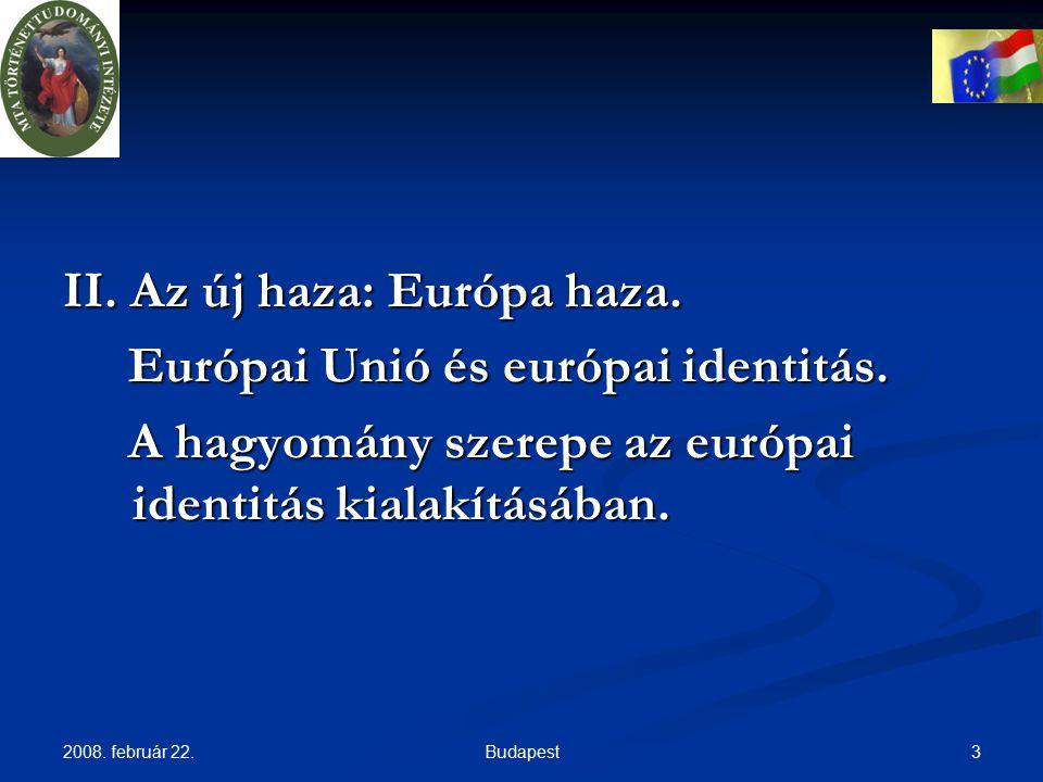 2008.február 22. 3Budapest II. Az új haza: Európa haza.