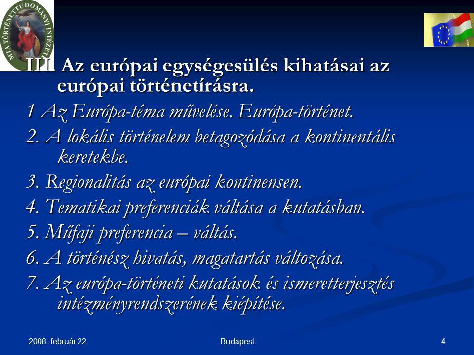 2008.február 22. 4Budapest III. Az európai egységesülés kihatásai az európai történetírásra.