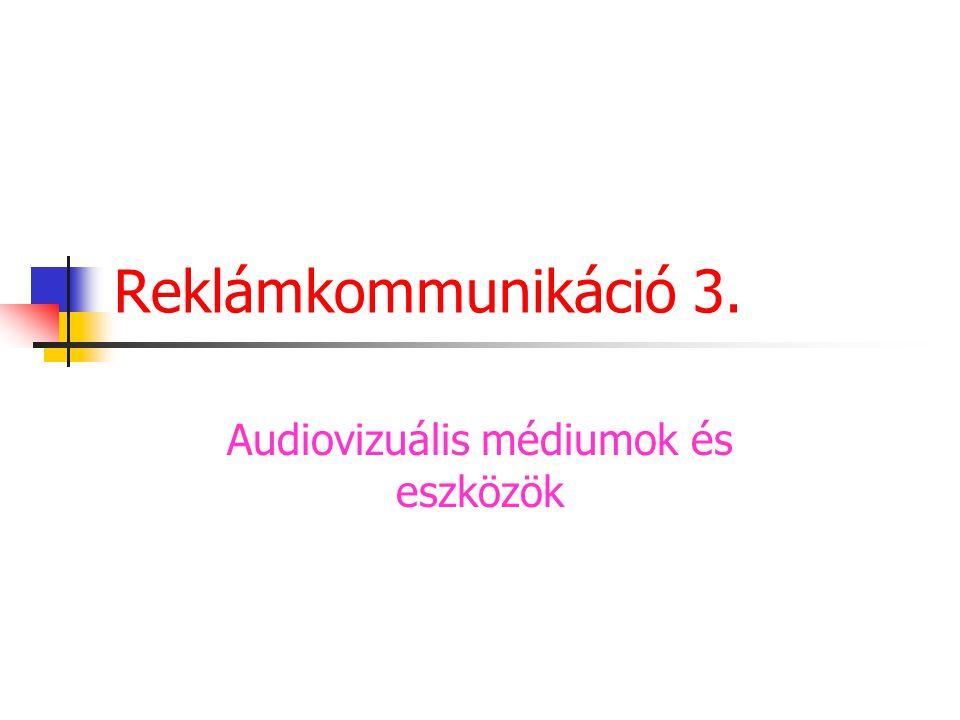 Reklámkommunikáció 3. Audiovizuális médiumok és eszközök