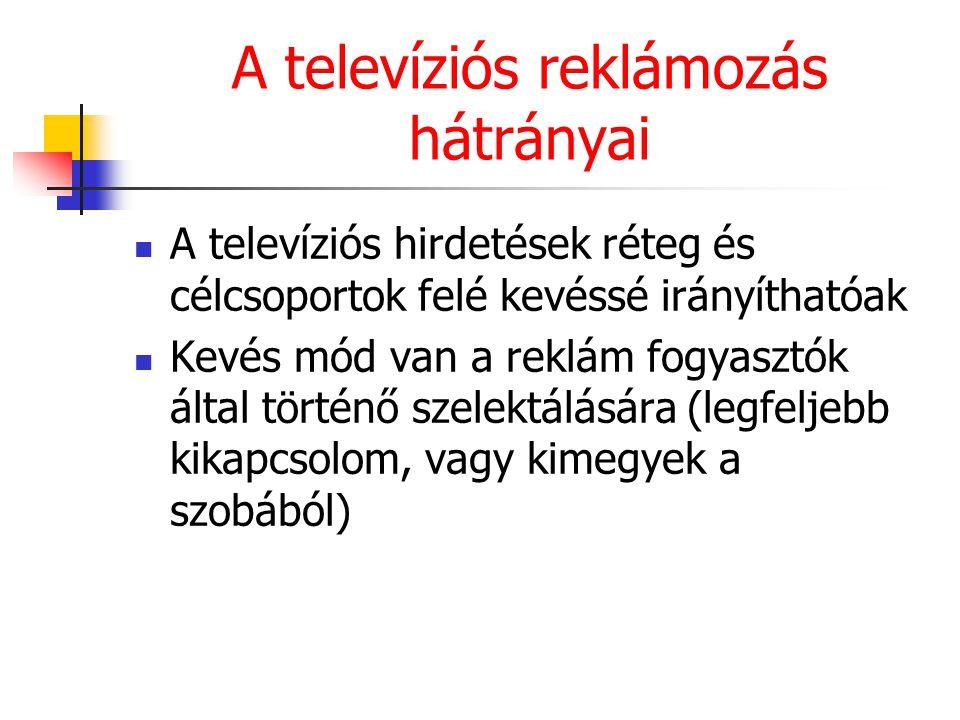 A televíziós reklámozás hátrányai A televíziós hirdetések réteg és célcsoportok felé kevéssé irányíthatóak Kevés mód van a reklám fogyasztók által tör