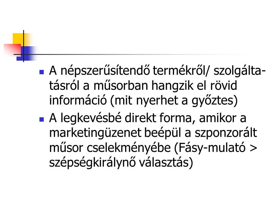 A népszerűsítendő termékről/ szolgálta- tásról a műsorban hangzik el rövid információ (mit nyerhet a győztes) A legkevésbé direkt forma, amikor a mark