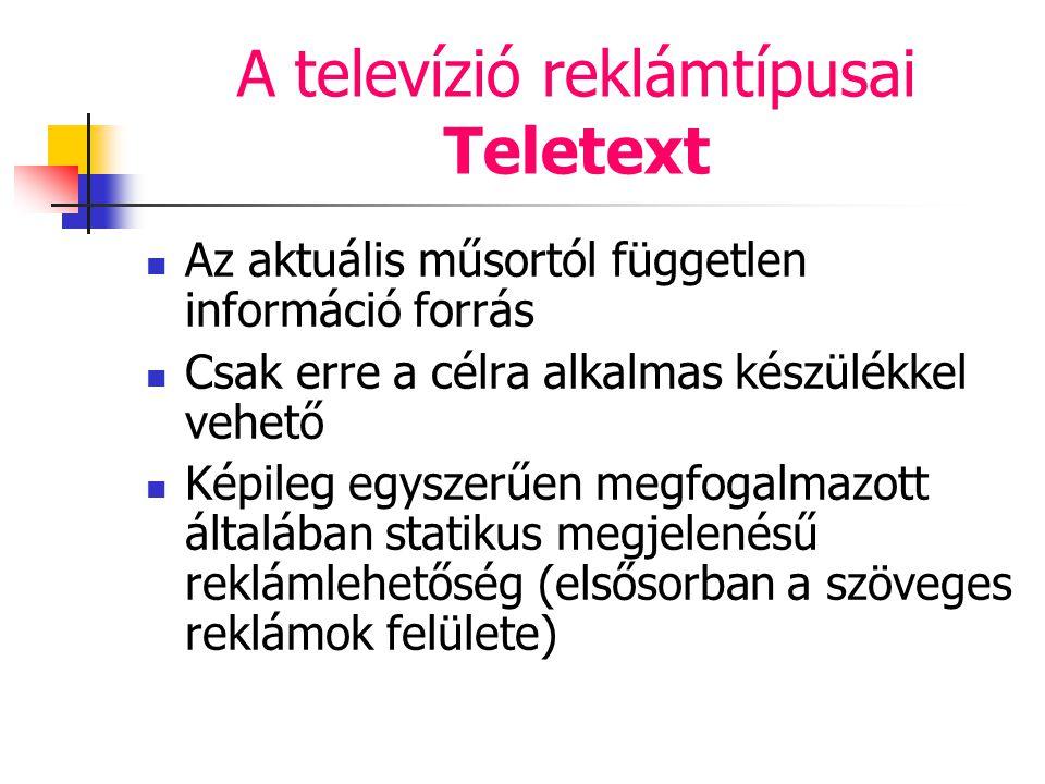 A televízió reklámtípusai Teletext Az aktuális műsortól független információ forrás Csak erre a célra alkalmas készülékkel vehető Képileg egyszerűen m