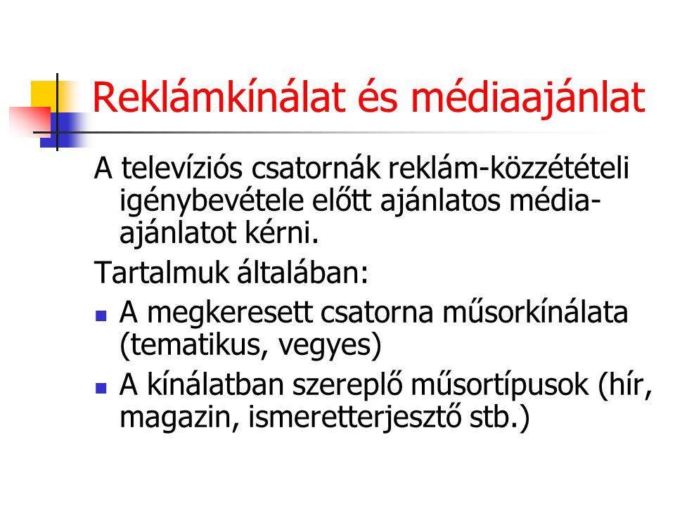 Reklámkínálat és médiaajánlat A televíziós csatornák reklám-közzétételi igénybevétele előtt ajánlatos média- ajánlatot kérni. Tartalmuk általában: A m