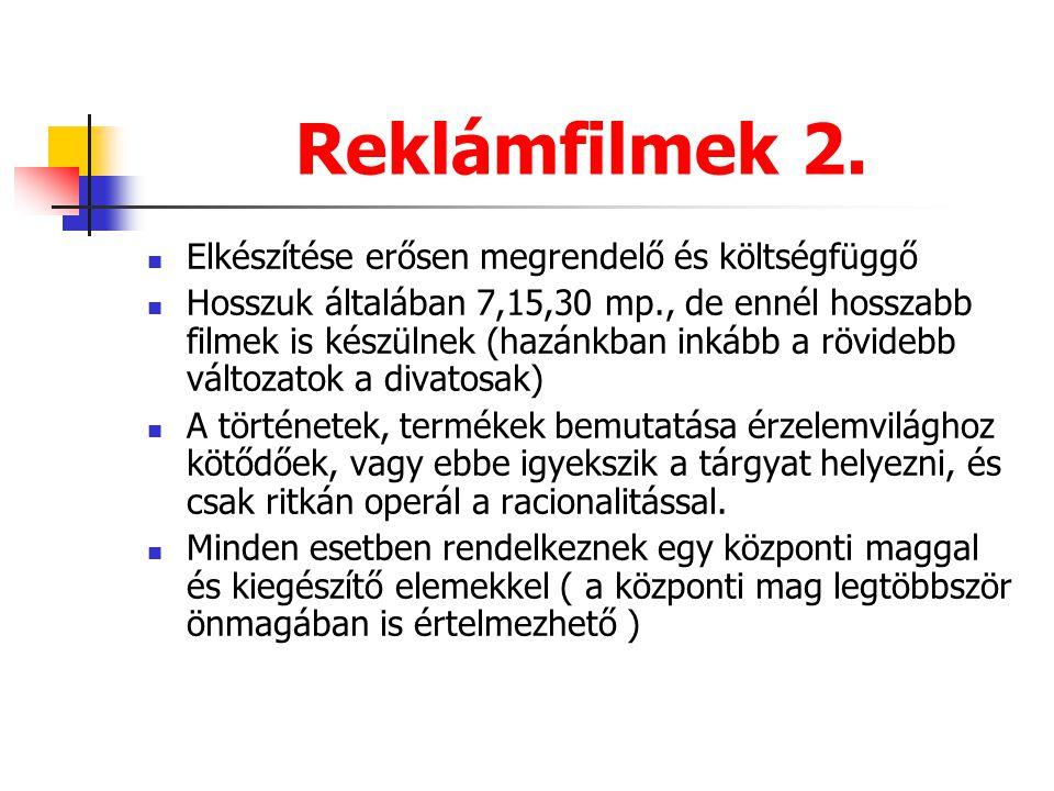Reklámfilmek 2. Elkészítése erősen megrendelő és költségfüggő Hosszuk általában 7,15,30 mp., de ennél hosszabb filmek is készülnek (hazánkban inkább a
