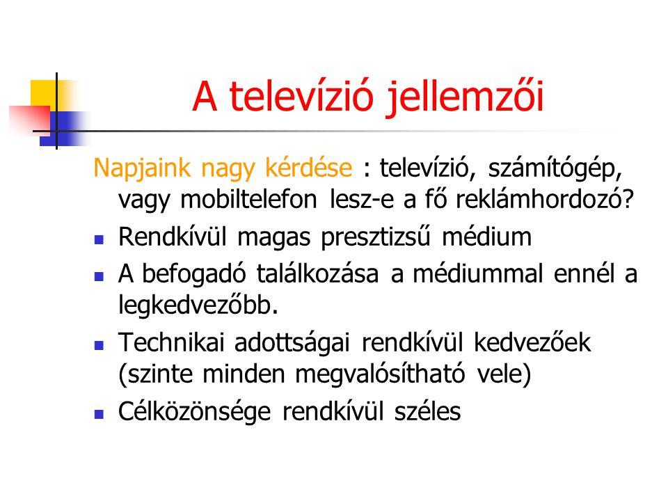 A televízió jellemzői Napjaink nagy kérdése : televízió, számítógép, vagy mobiltelefon lesz-e a fő reklámhordozó? Rendkívül magas presztizsű médium A