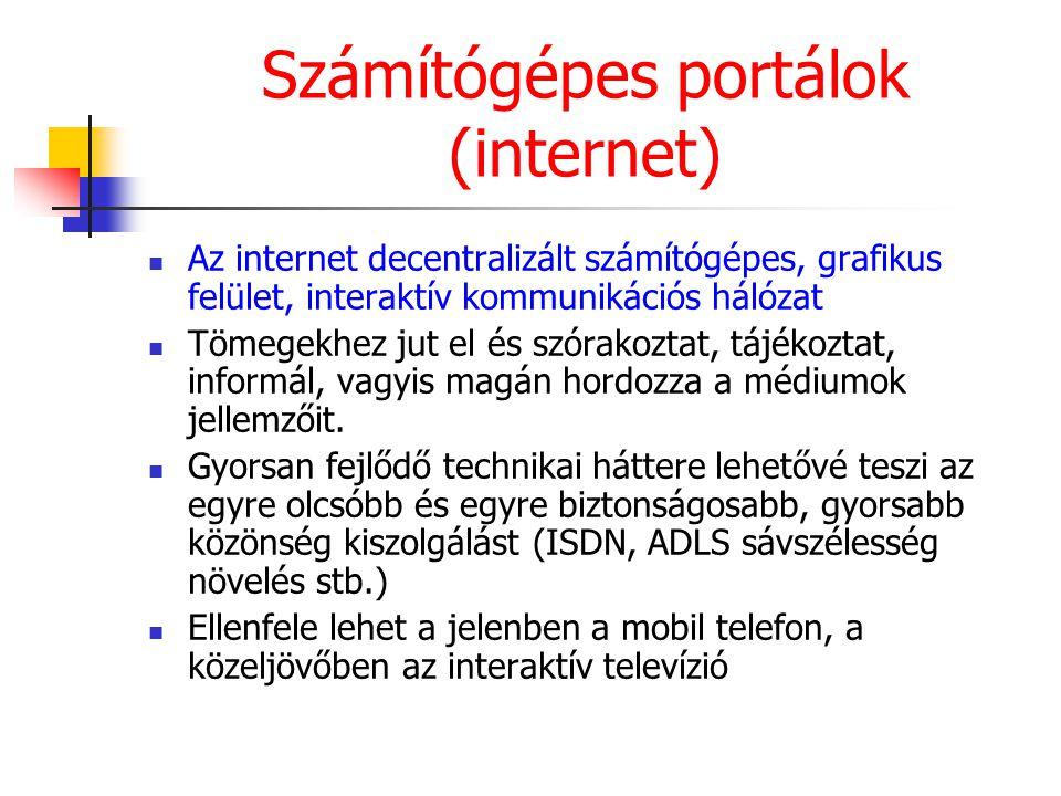 Számítógépes portálok (internet) Az internet decentralizált számítógépes, grafikus felület, interaktív kommunikációs hálózat Tömegekhez jut el és szór