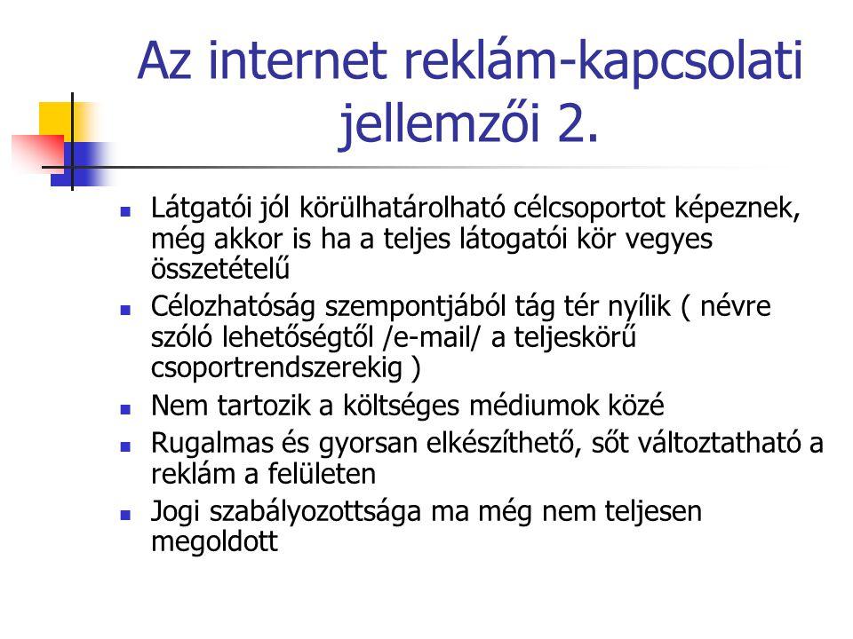 Az internet reklám-kapcsolati jellemzői 2. Látgatói jól körülhatárolható célcsoportot képeznek, még akkor is ha a teljes látogatói kör vegyes összetét