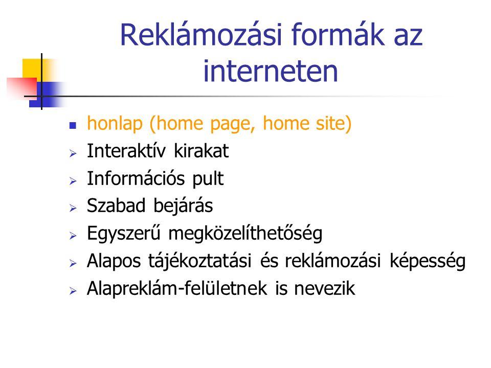 Reklámozási formák az interneten honlap (home page, home site)  Interaktív kirakat  Információs pult  Szabad bejárás  Egyszerű megközelíthetőség 