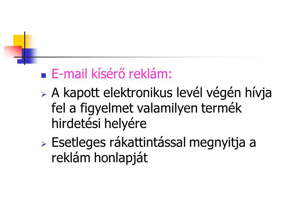 E-mail kísérő reklám:  A kapott elektronikus levél végén hívja fel a figyelmet valamilyen termék hirdetési helyére  Esetleges rákattintással megnyit