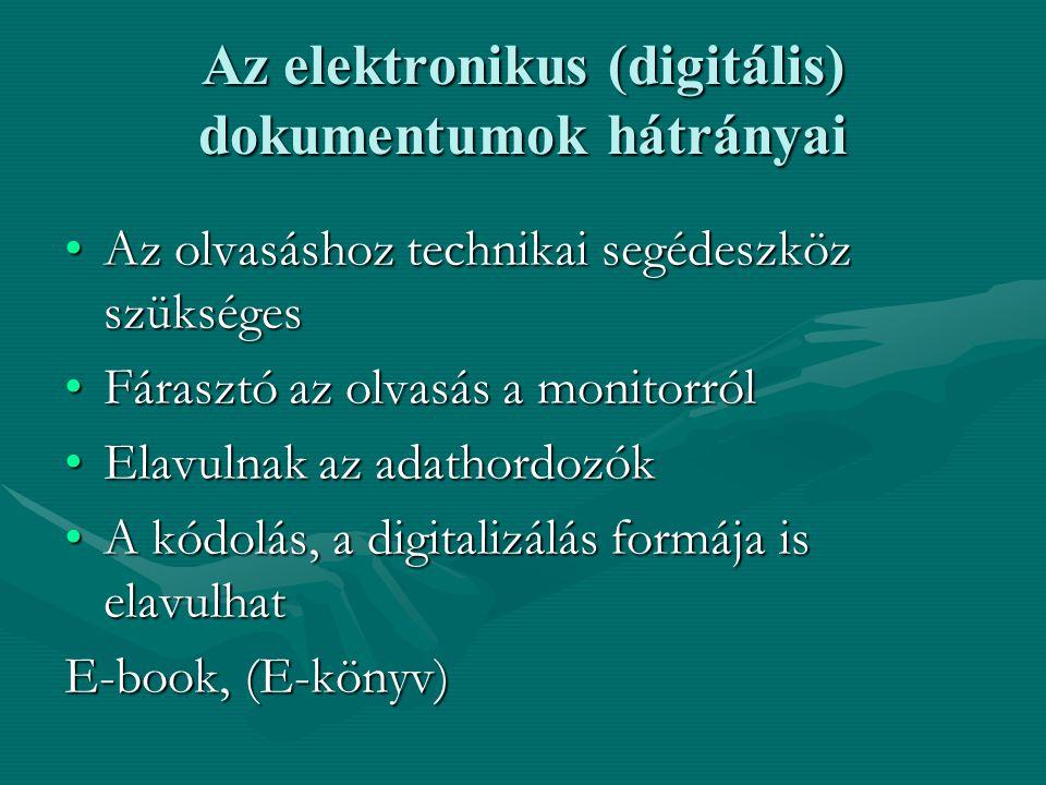 Az elektronikus (digitális) dokumentumok hátrányai Az olvasáshoz technikai segédeszköz szükségesAz olvasáshoz technikai segédeszköz szükséges Fárasztó