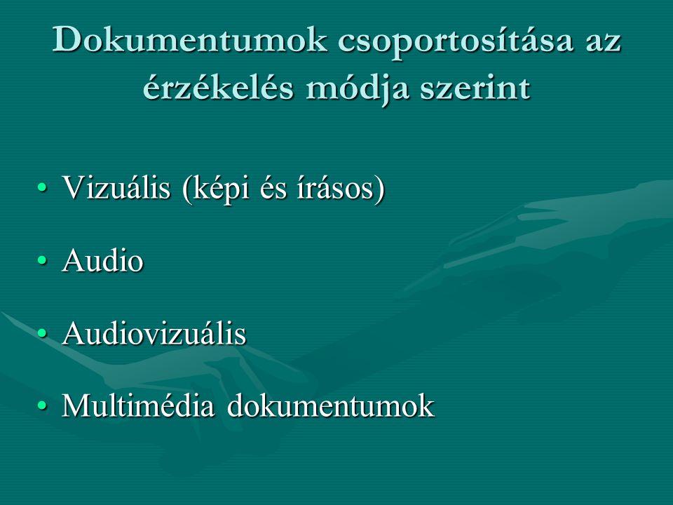 Dokumentumok csoportosítása az érzékelés módja szerint Vizuális (képi és írásos)Vizuális (képi és írásos) AudioAudio AudiovizuálisAudiovizuális Multim