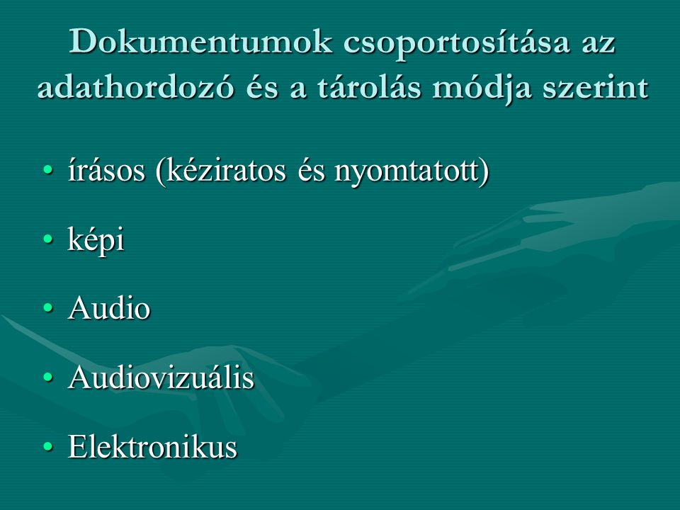 Dokumentumok csoportosítása az adathordozó és a tárolás módja szerint írásos (kéziratos és nyomtatott)írásos (kéziratos és nyomtatott) képiképi AudioA