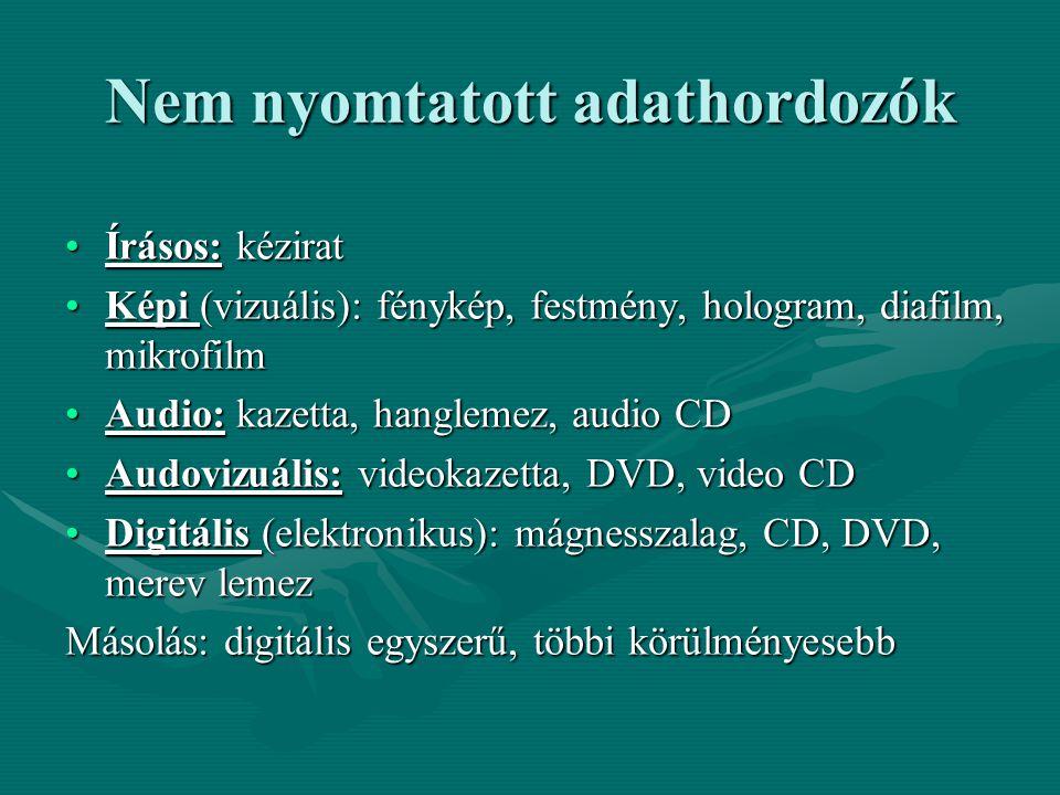Nem nyomtatott adathordozók Írásos: kéziratÍrásos: kézirat Képi (vizuális): fénykép, festmény, hologram, diafilm, mikrofilmKépi (vizuális): fénykép, f