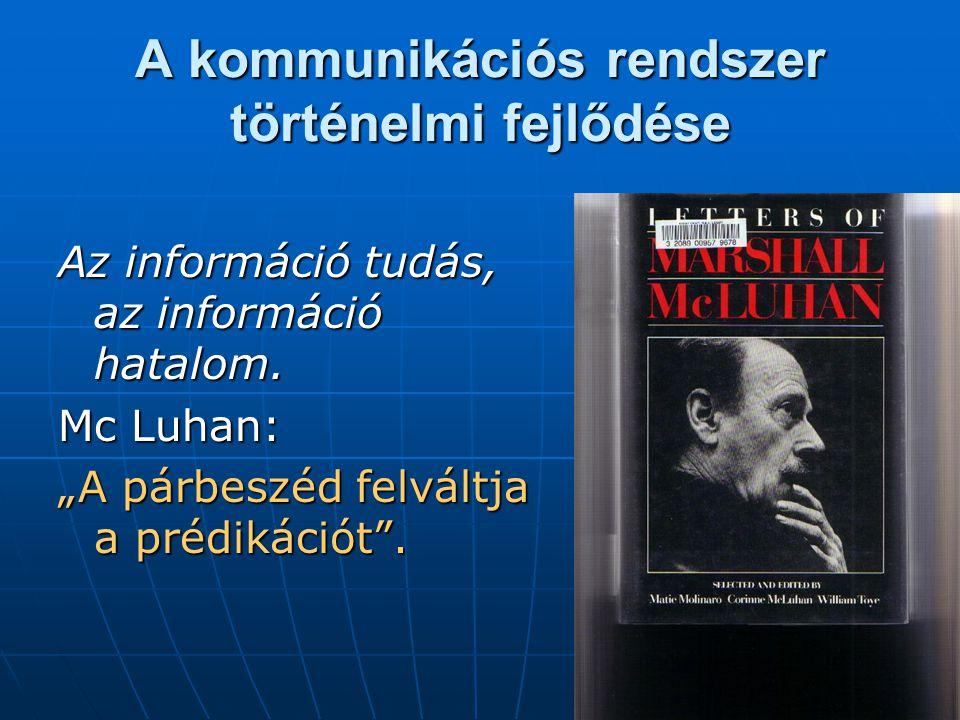 A kommunikációs rendszer történelmi fejlődése Az információ tudás, az információ hatalom.