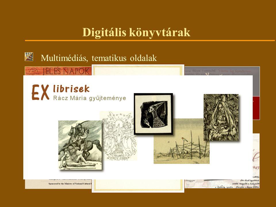 Digitális könyvtárak Multimédiás, tematikus oldalak