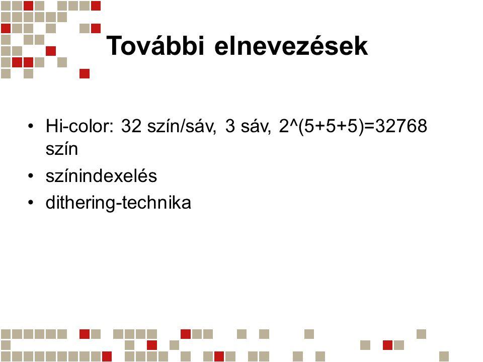 További elnevezések Hi-color: 32 szín/sáv, 3 sáv, 2^(5+5+5)=32768 szín színindexelés dithering-technika