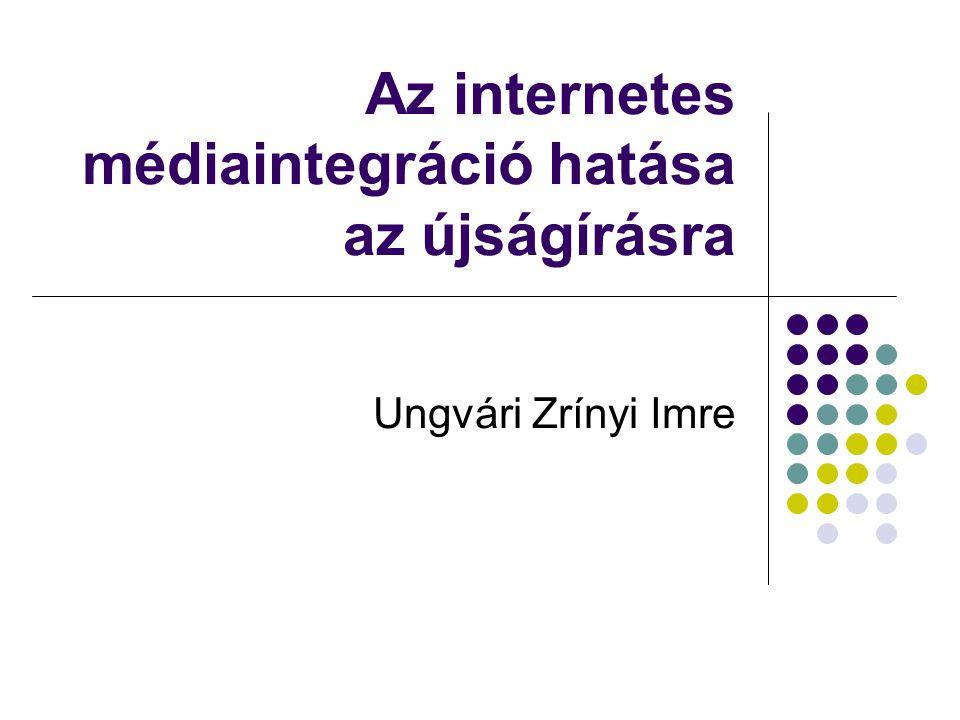 Az internetes médiaintegráció hatása az újságírásra Ungvári Zrínyi Imre