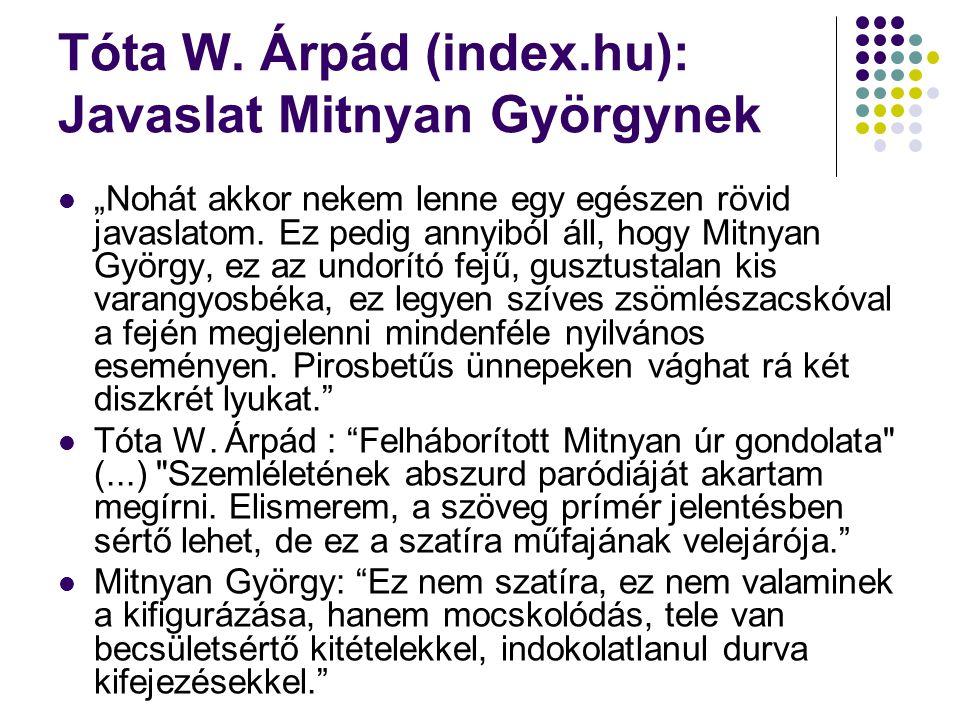 """Tóta W. Árpád (index.hu): Javaslat Mitnyan Györgynek """"Nohát akkor nekem lenne egy egészen rövid javaslatom. Ez pedig annyiból áll, hogy Mitnyan György"""