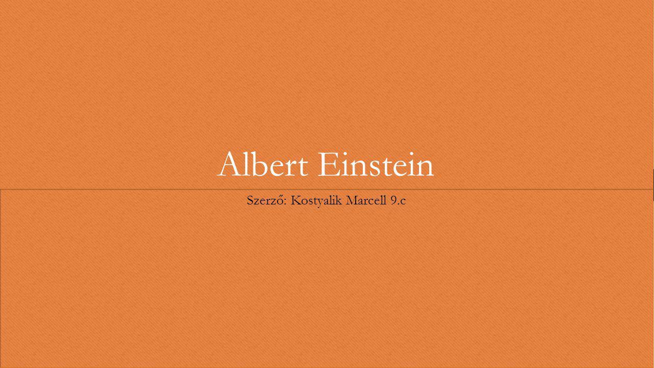 Albert Einstein Szerző: Kostyalik Marcell 9.c