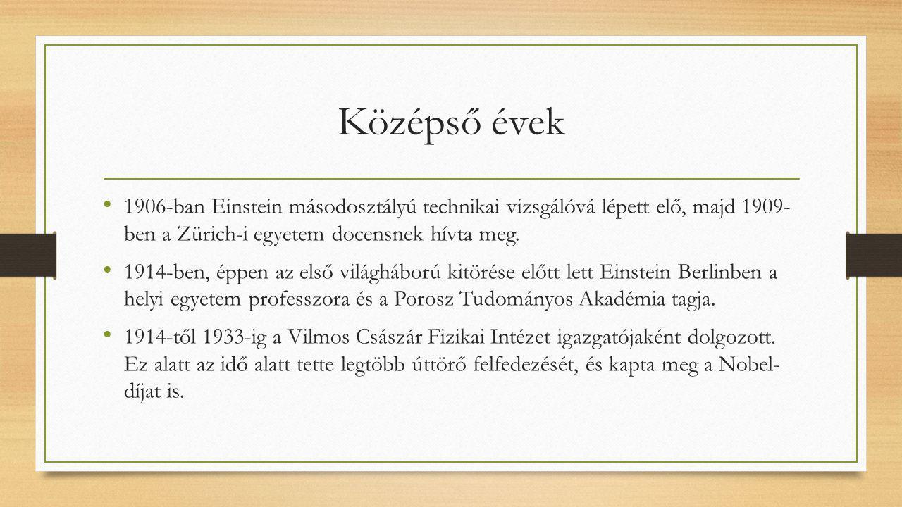 Középső évek 1906-ban Einstein másodosztályú technikai vizsgálóvá lépett elő, majd 1909- ben a Zürich-i egyetem docensnek hívta meg. 1914-ben, éppen a