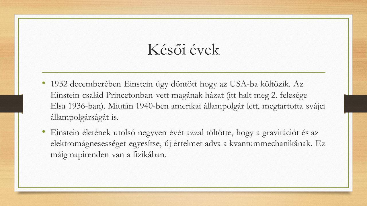 Késői évek 1932 decemberében Einstein úgy döntött hogy az USA-ba költözik. Az Einstein család Princetonban vett magának házat (itt halt meg 2. feleség