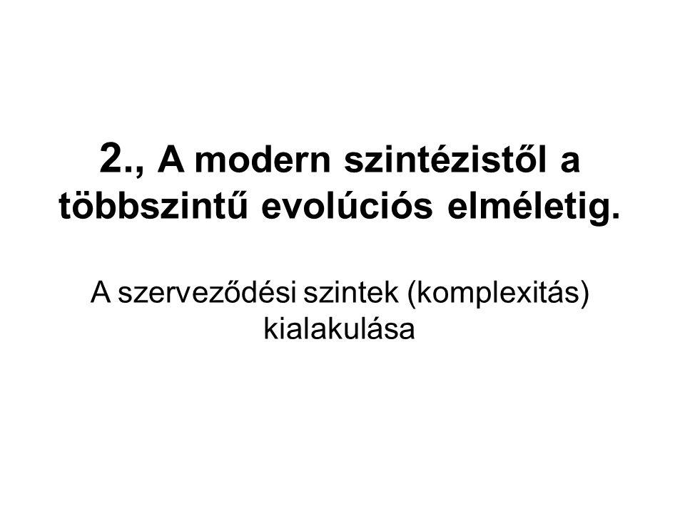 2., A modern szintézistől a többszintű evolúciós elméletig. A szerveződési szintek (komplexitás) kialakulása