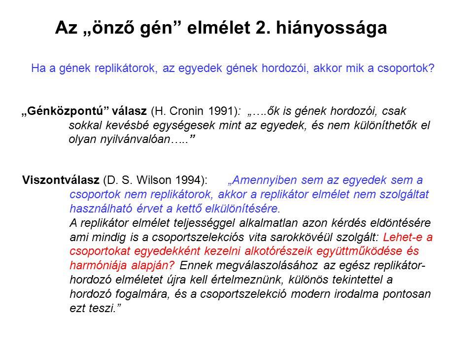 """Ha a gének replikátorok, az egyedek gének hordozói, akkor mik a csoportok? """"Génközpontú"""" válasz (H. Cronin 1991): """"….ők is gének hordozói, csak sokkal"""
