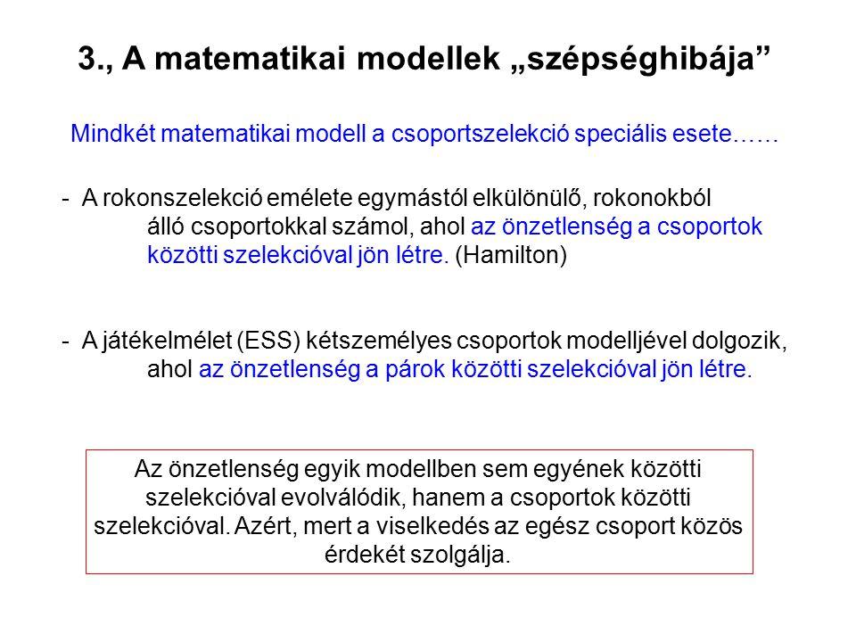 """3., A matematikai modellek """"szépséghibája"""" Mindkét matematikai modell a csoportszelekció speciális esete…… - A rokonszelekció emélete egymástól elkülö"""