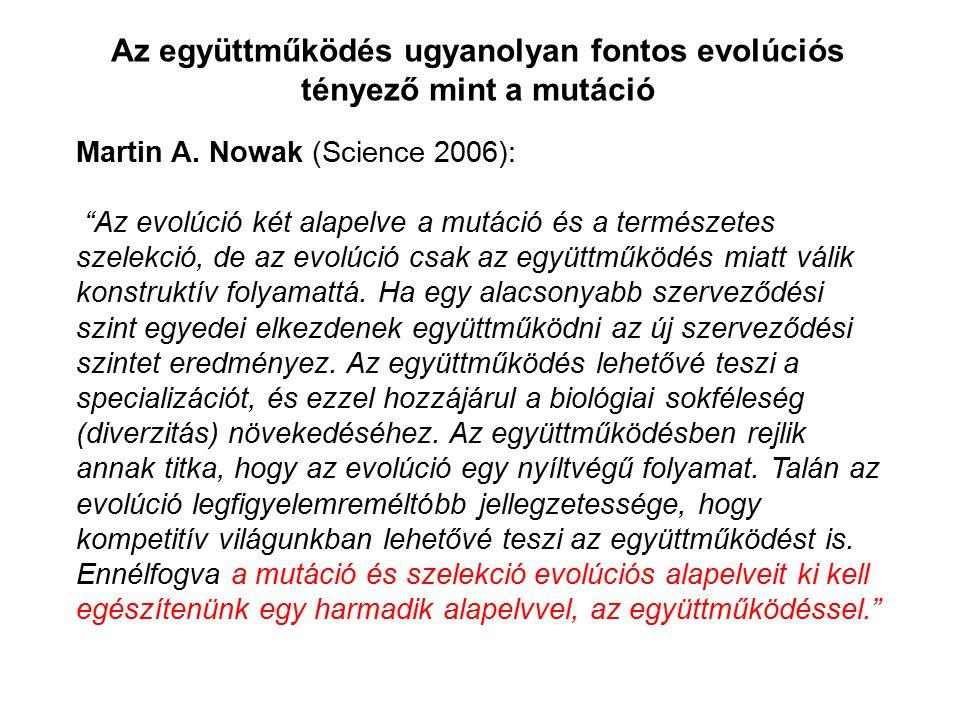 """Martin A. Nowak (Science 2006): """"Az evolúció két alapelve a mutáció és a természetes szelekció, de az evolúció csak az együttműködés miatt válik konst"""