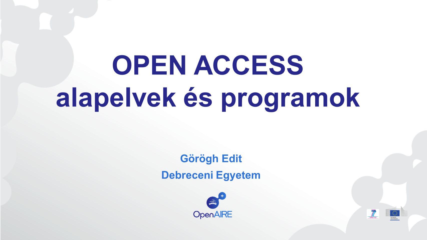 OPEN ACCESS alapelvek és programok Görögh Edit Debreceni Egyetem