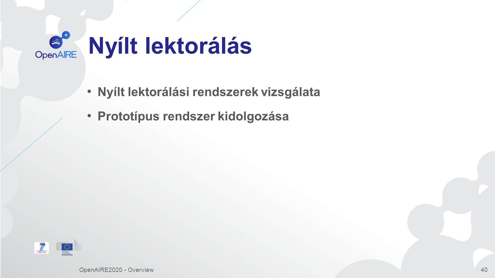 Nyílt lektorálás Nyílt lektorálási rendszerek vizsgálata Prototípus rendszer kidolgozása OpenAIRE2020 - Overview40