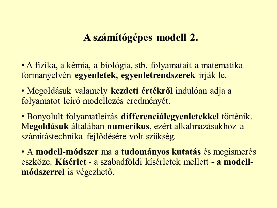 A számítógépes modell 2. A fizika, a kémia, a biológia, stb. folyamatait a matematika formanyelvén egyenletek, egyenletrendszerek írják le. Megoldásuk