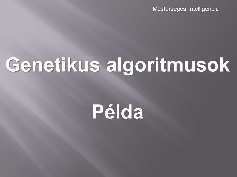 Mesterséges Intelligencia Genetikus algoritmusok Példa