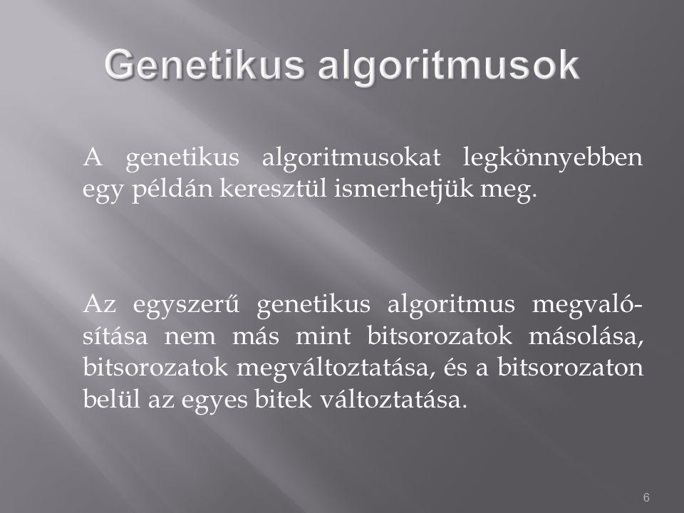 6 A genetikus algoritmusokat legkönnyebben egy példán keresztül ismerhetjük meg.