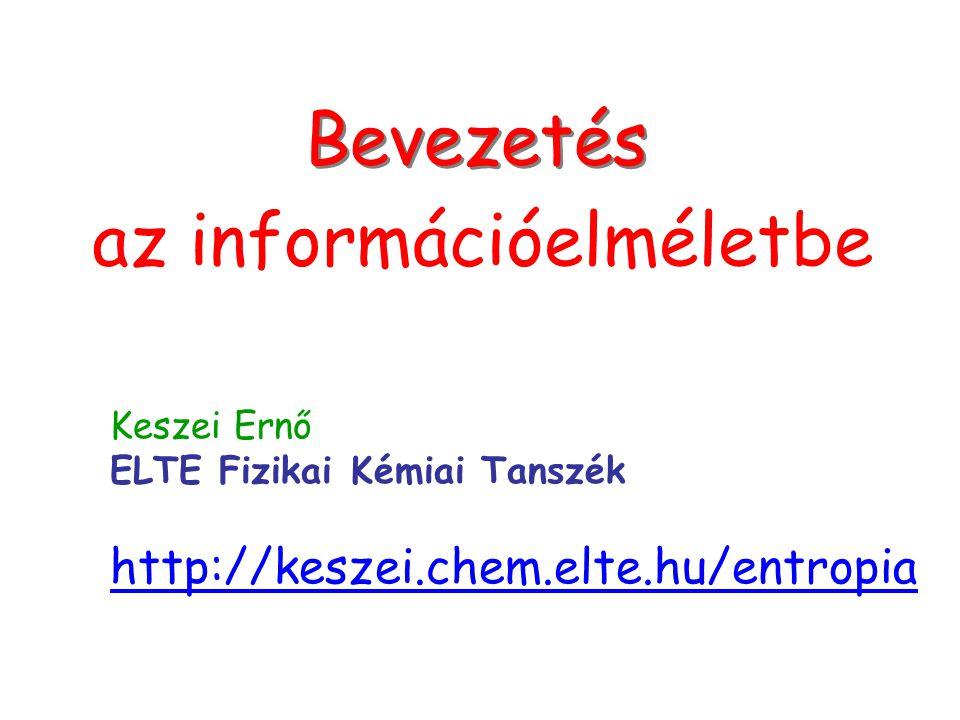 Címlap Bevezetés az információelméletbe Keszei Ernő ELTE Fizikai Kémiai Tanszék http://keszei.chem.elte.hu/entropia