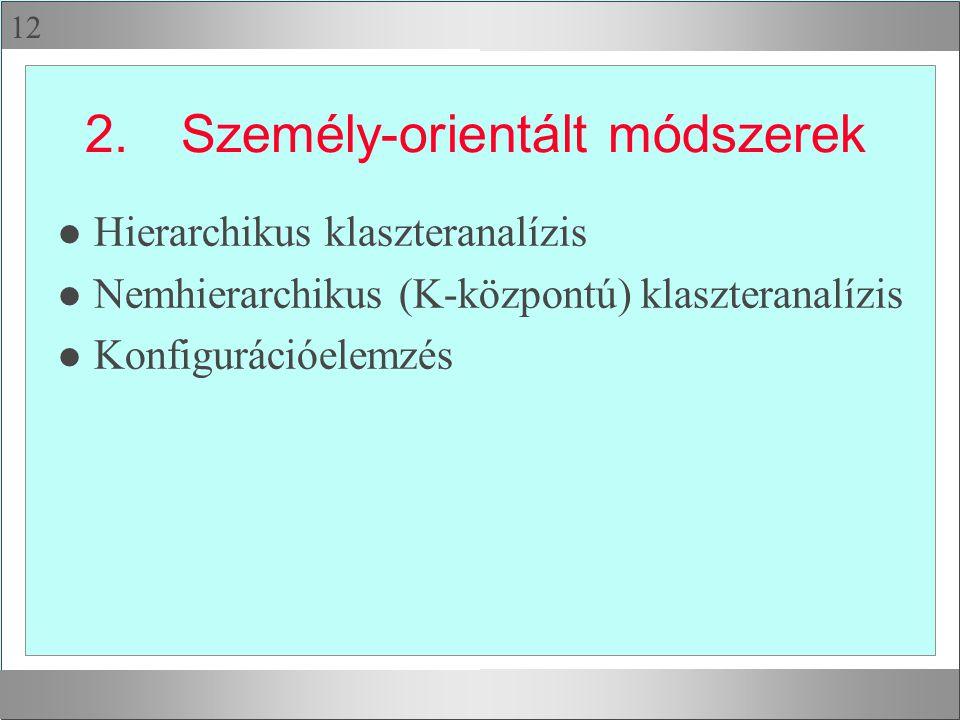 12 2.Személy-orientált módszerek l Hierarchikus klaszteranalízis l Nemhierarchikus (K-központú) klaszteranalízis l Konfigurációelemzés