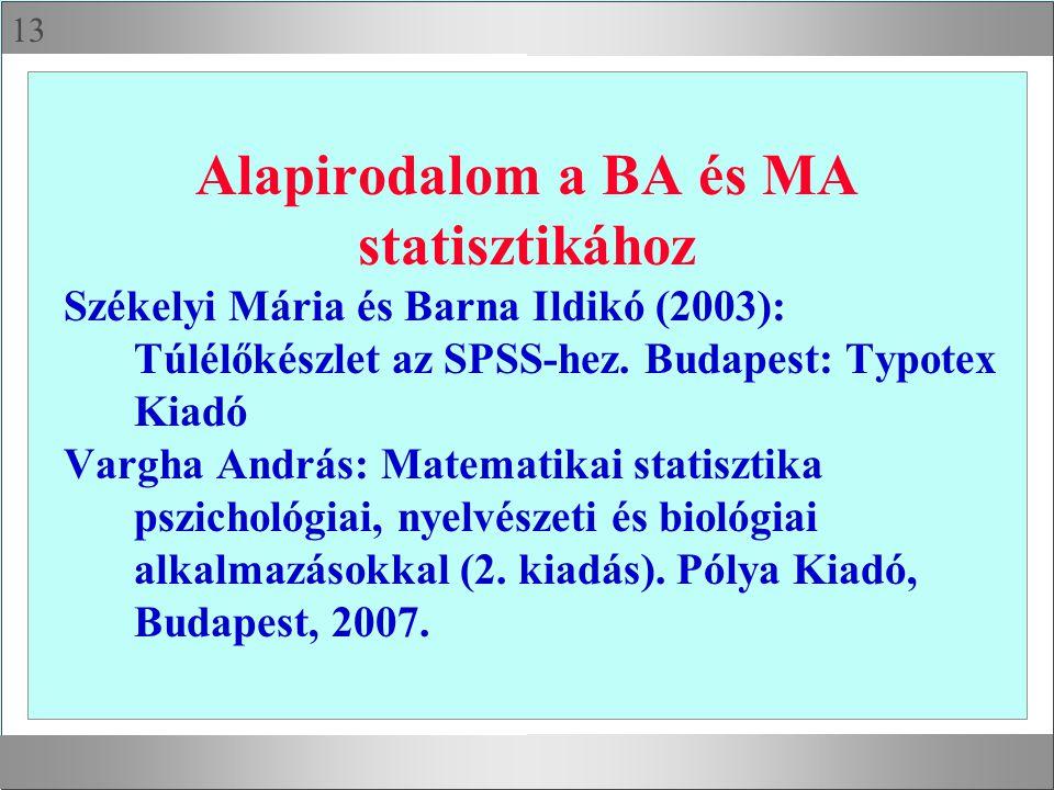 13 Alapirodalom a BA és MA statisztikához Székelyi Mária és Barna Ildikó (2003): Túlélőkészlet az SPSS-hez. Budapest: Typotex Kiadó Vargha András: Mat