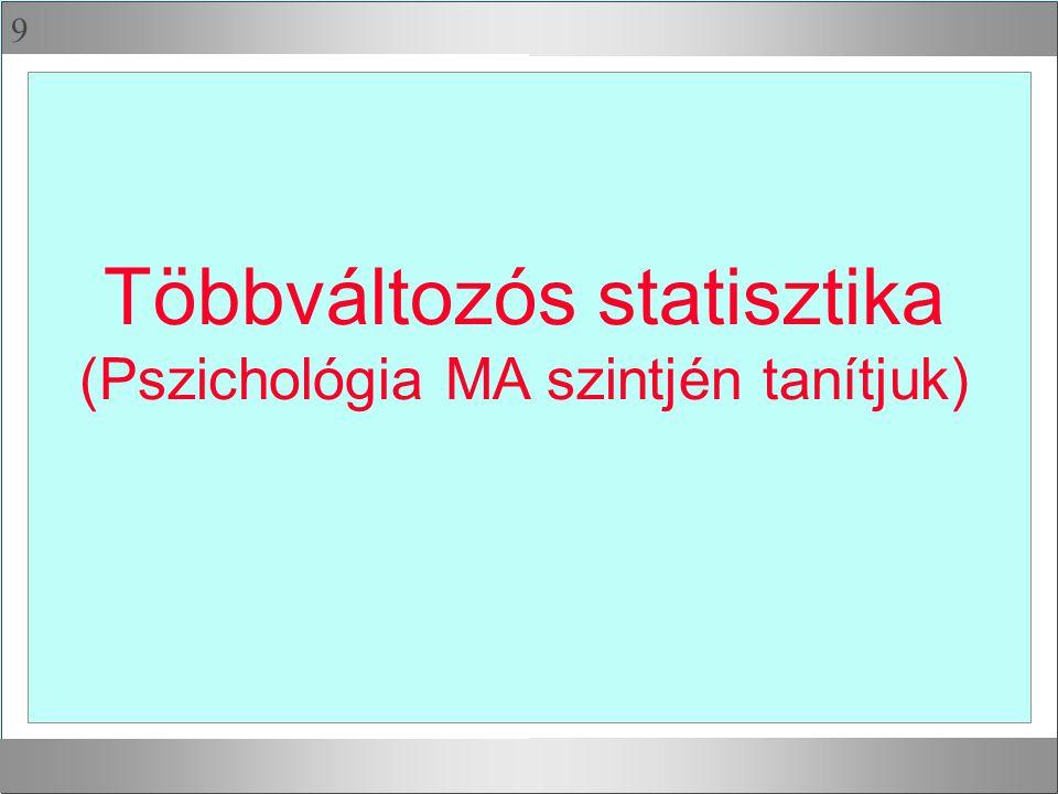 9 Többváltozós statisztika (Pszichológia MA szintjén tanítjuk)