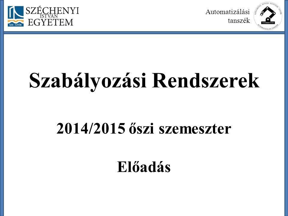 Szabályozási Rendszerek 2014/2015 őszi szemeszter Előadás Automatizálási tanszék