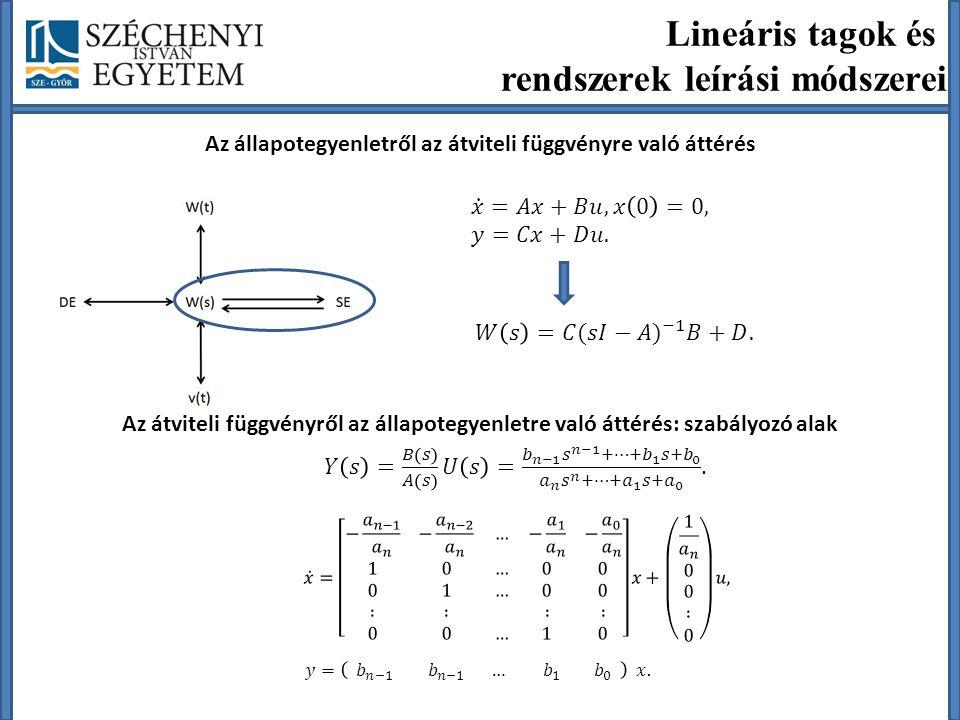 Az állapotegyenletről az átviteli függvényre való áttérés Az átviteli függvényről az állapotegyenletre való áttérés: szabályozó alak Lineáris tagok és