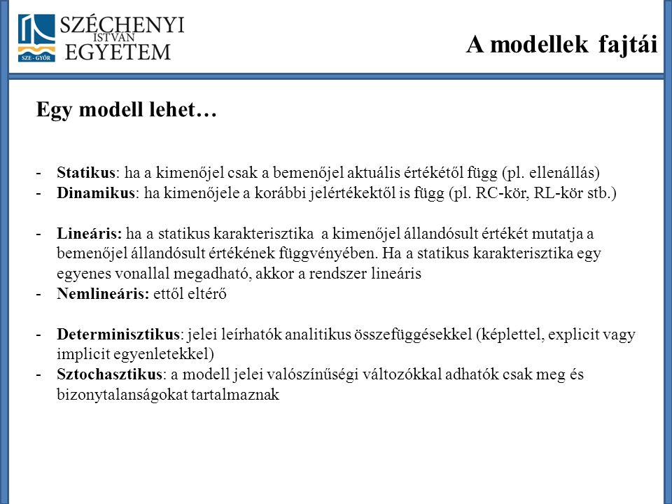 A modellek fajtái Egy modell lehet… -Koncentrált paraméterű: közönséges differenciálegyenletekkel írhatók le.
