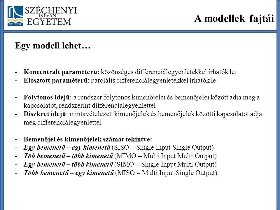 A modellek fajtái Egy modell lehet… -Koncentrált paraméterű: közönséges differenciálegyenletekkel írhatók le. -Elosztott paraméterű: parciális differe