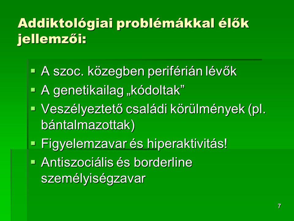 """7 Addiktológiai problémákkal élők jellemzői:  A szoc. közegben periférián lévők  A genetikailag """"kódoltak""""  Veszélyeztető családi körülmények (pl."""